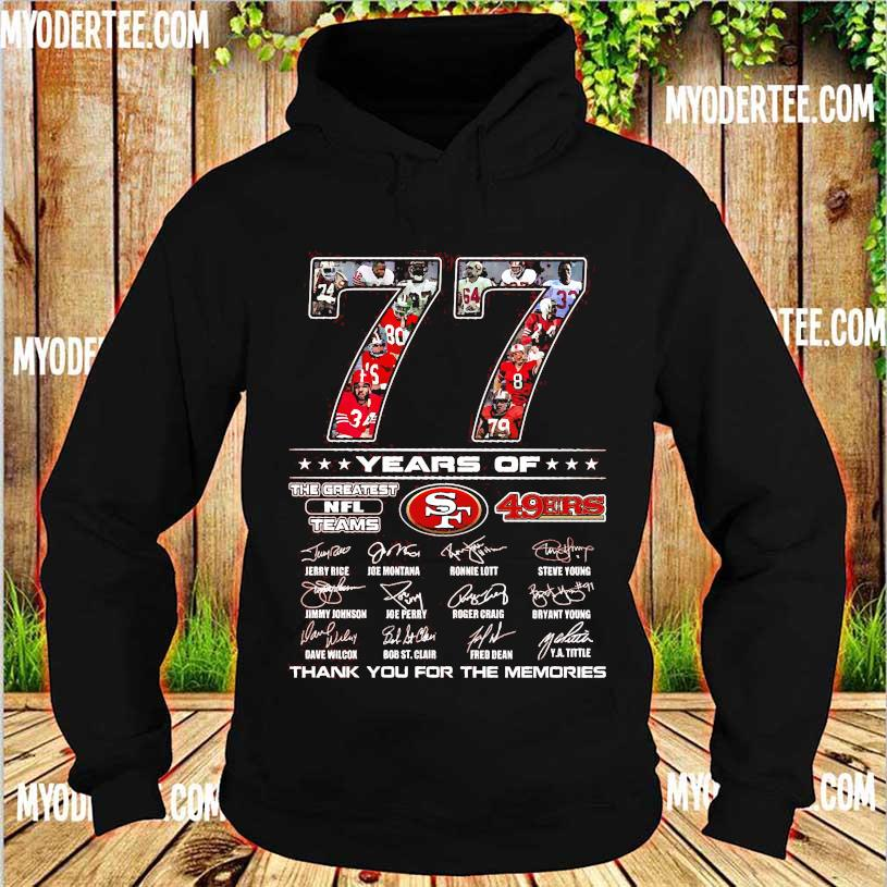 77 Years of The Greatest NFL teams 49ERS thank You for the memories signatures s hoodie