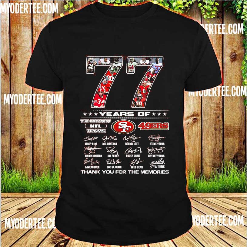 77 Years of The Greatest NFL teams 49ERS thank You for the memories signatures shirt