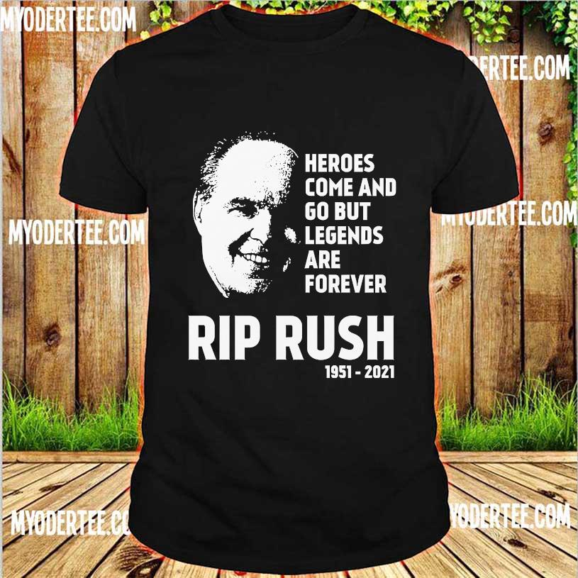 Heroes come and go but Legends are forever Rip Rush 1951 2021 shirt
