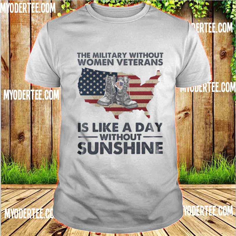 The military without Women Veterans is like a day without Sunshine shirt