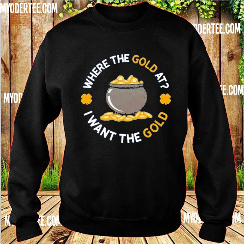 Where The Gold At I Want The Gold Shirt sweater