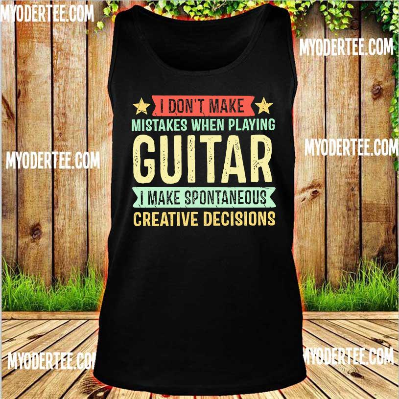 I don't make mistakes when playing guitar I make spontaneous creative decisions s tank top