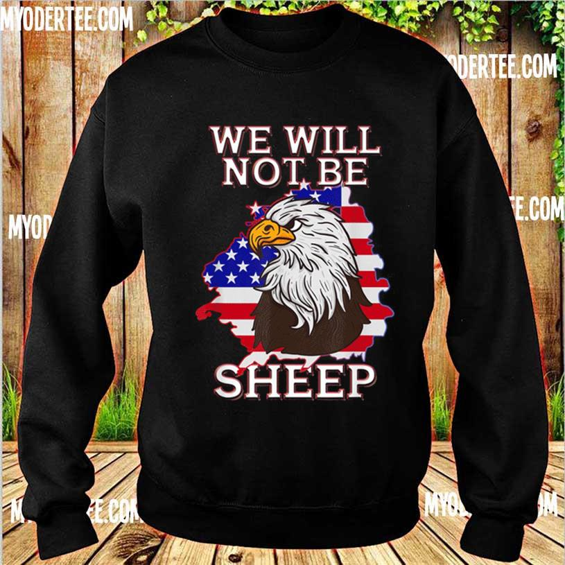 We Will Not Be Sheep Us Flag Eagle Patriotic Shirt sweater