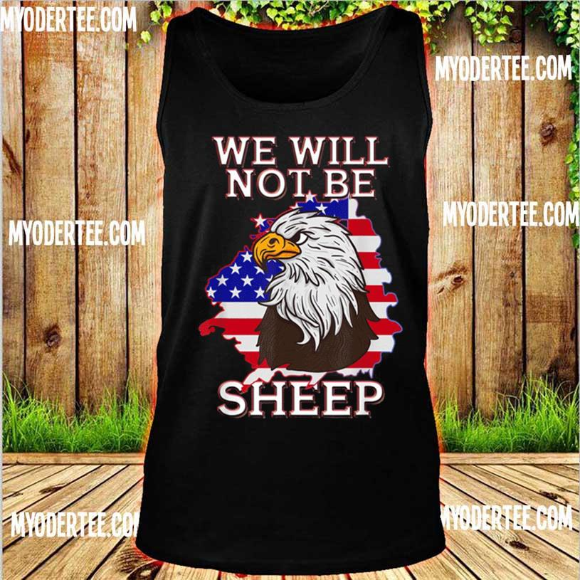 We Will Not Be Sheep Us Flag Eagle Patriotic Shirt tank top
