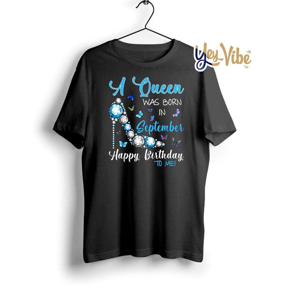 A Queen Was Born In September Happy Birthday To Me Shirts
