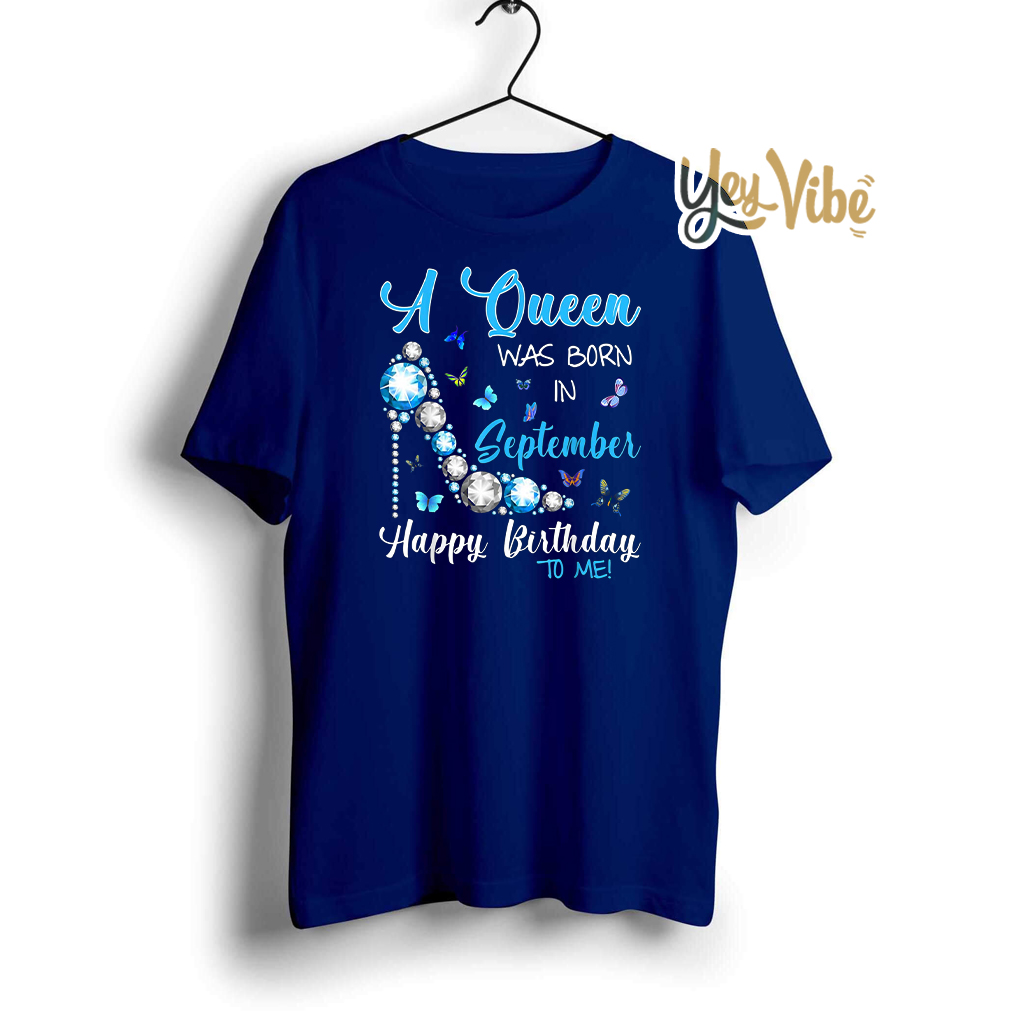 A Queen Was Born In September Happy Birthday To Me T Shirt