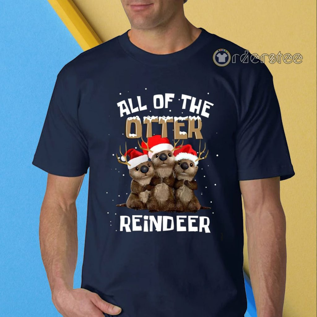 All of the otter reindeer t-shirt