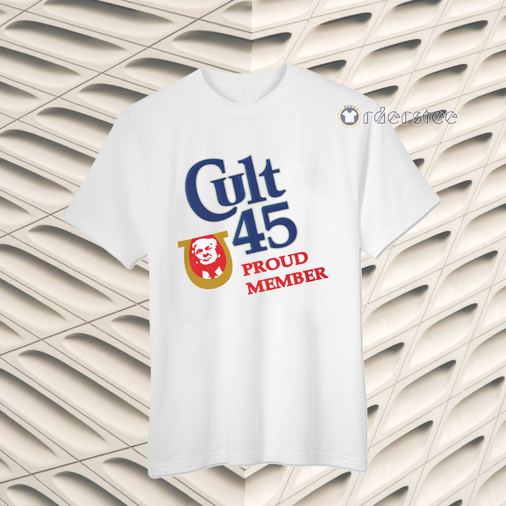 Cult 45 Proud Member Donald Trump T-Shirts