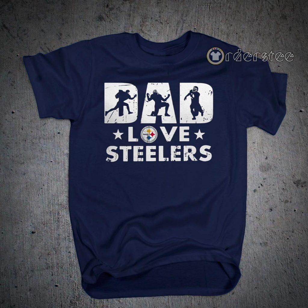 Dad love Pittsburgh Steelers shirts