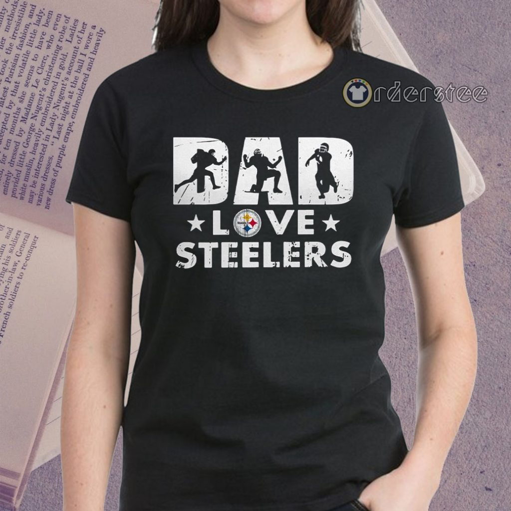 Dad love Pittsburgh Steelers t-shirts
