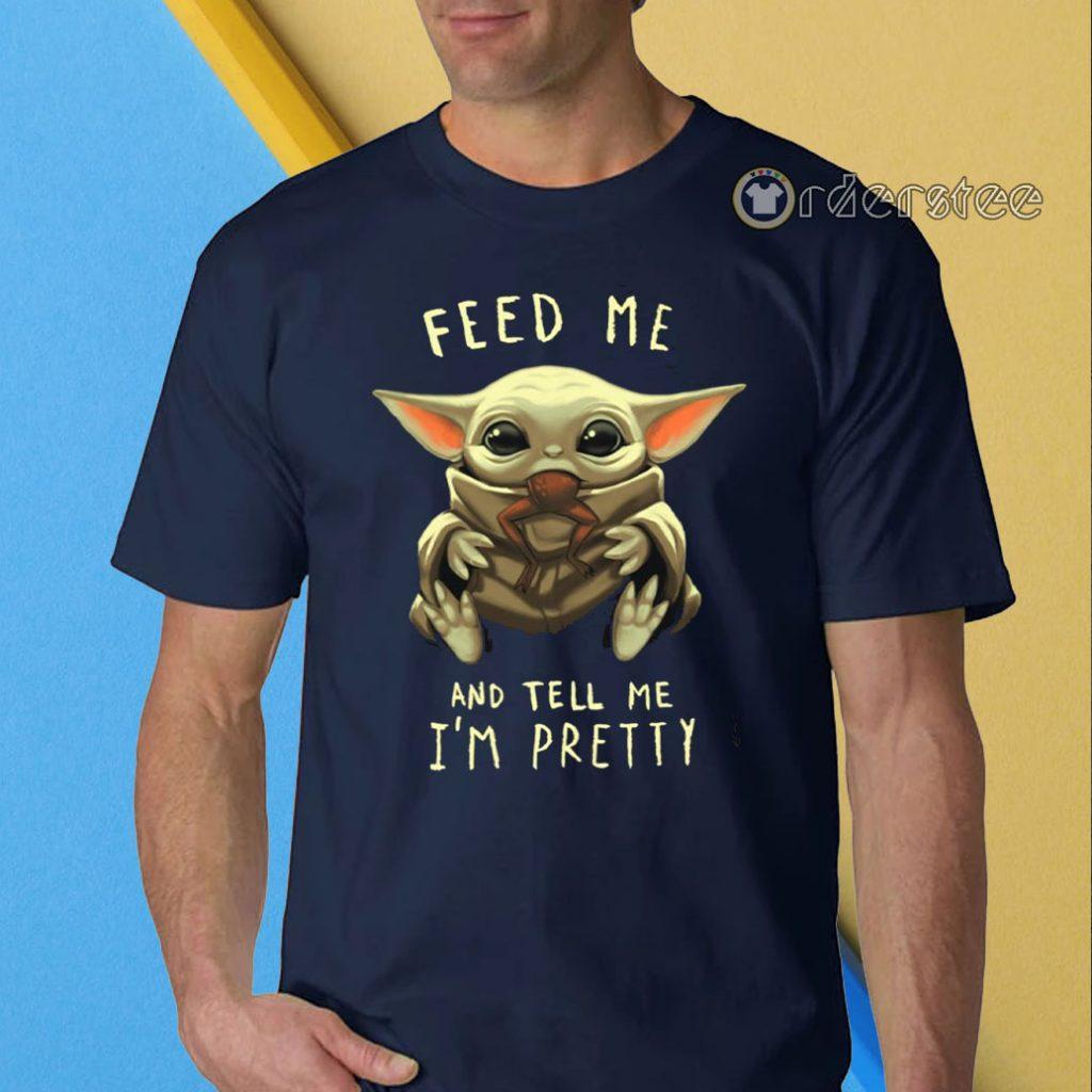 Feed Me And Tell Me I'm Pretty Baby Yoda Shirt