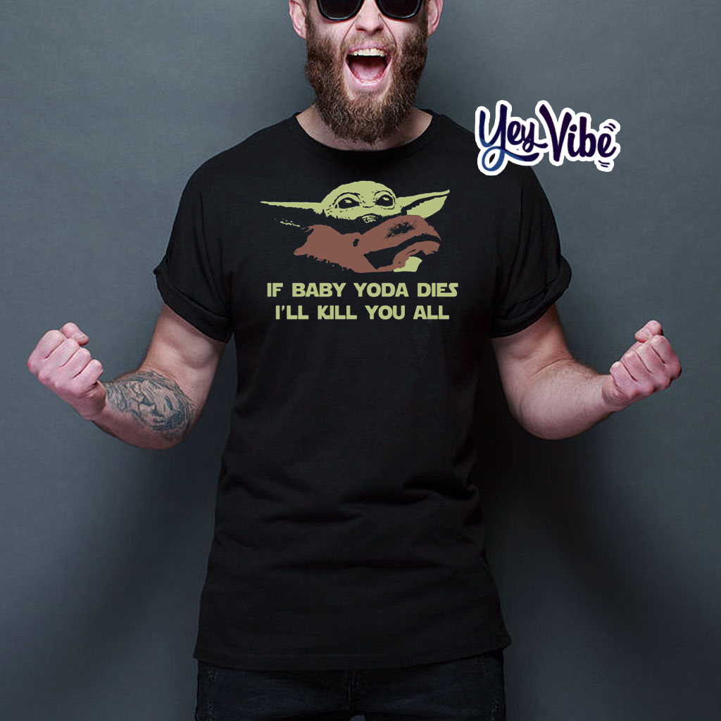 If Baby Yoda Dies I'll Kill You All Tee Shirts