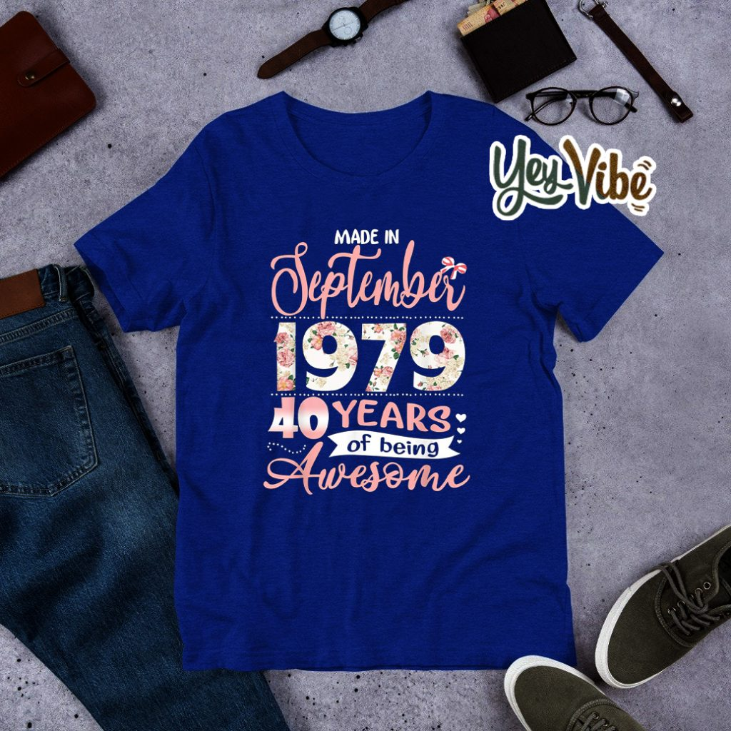 Made In September 1979 40 Years Of Being Awesome T Shirts