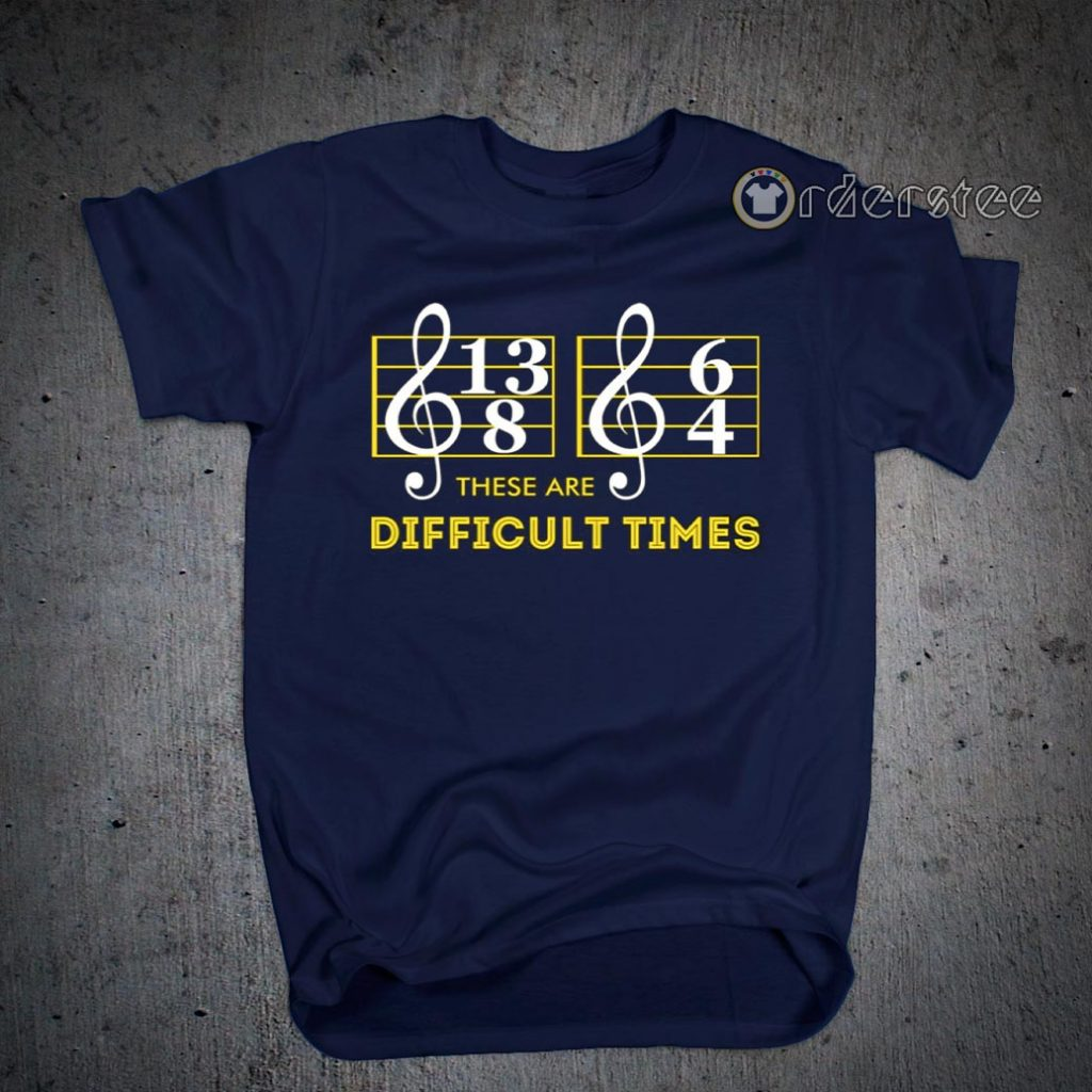 Music These are difficult times shirts