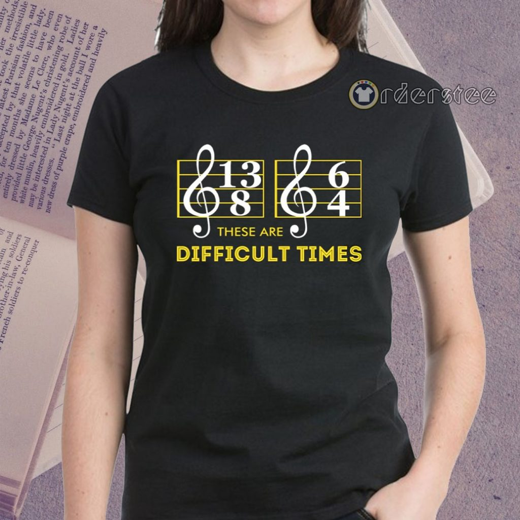 Music These are difficult times t-shirt