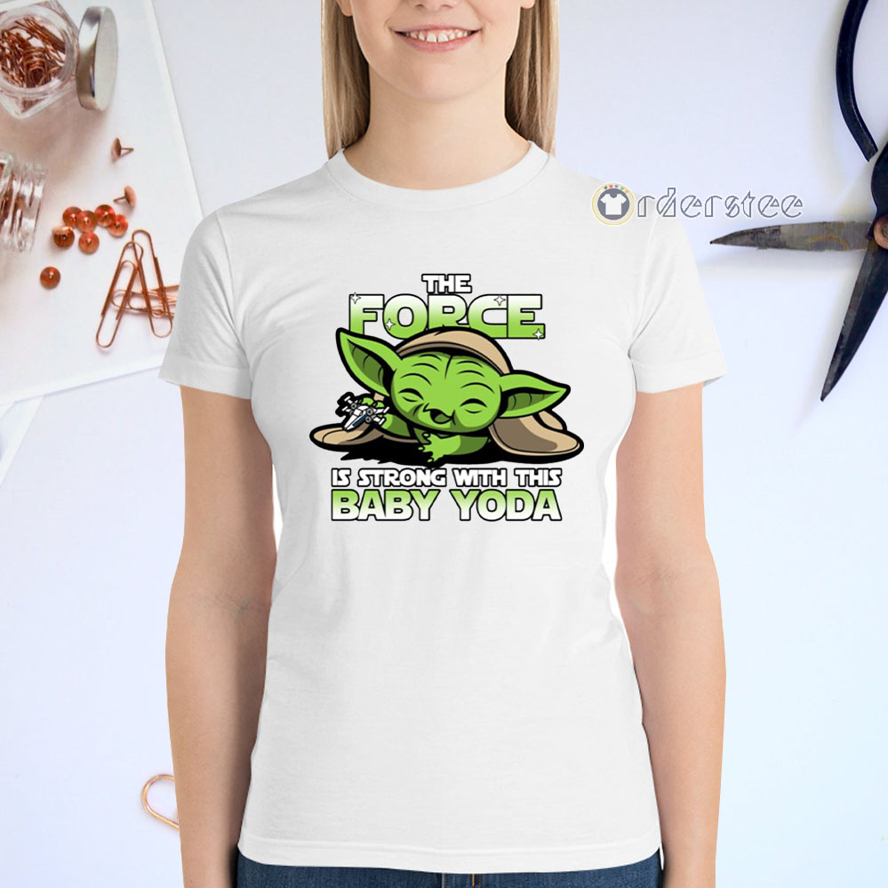 The Force Is Strong With Baby Yoda Shirts