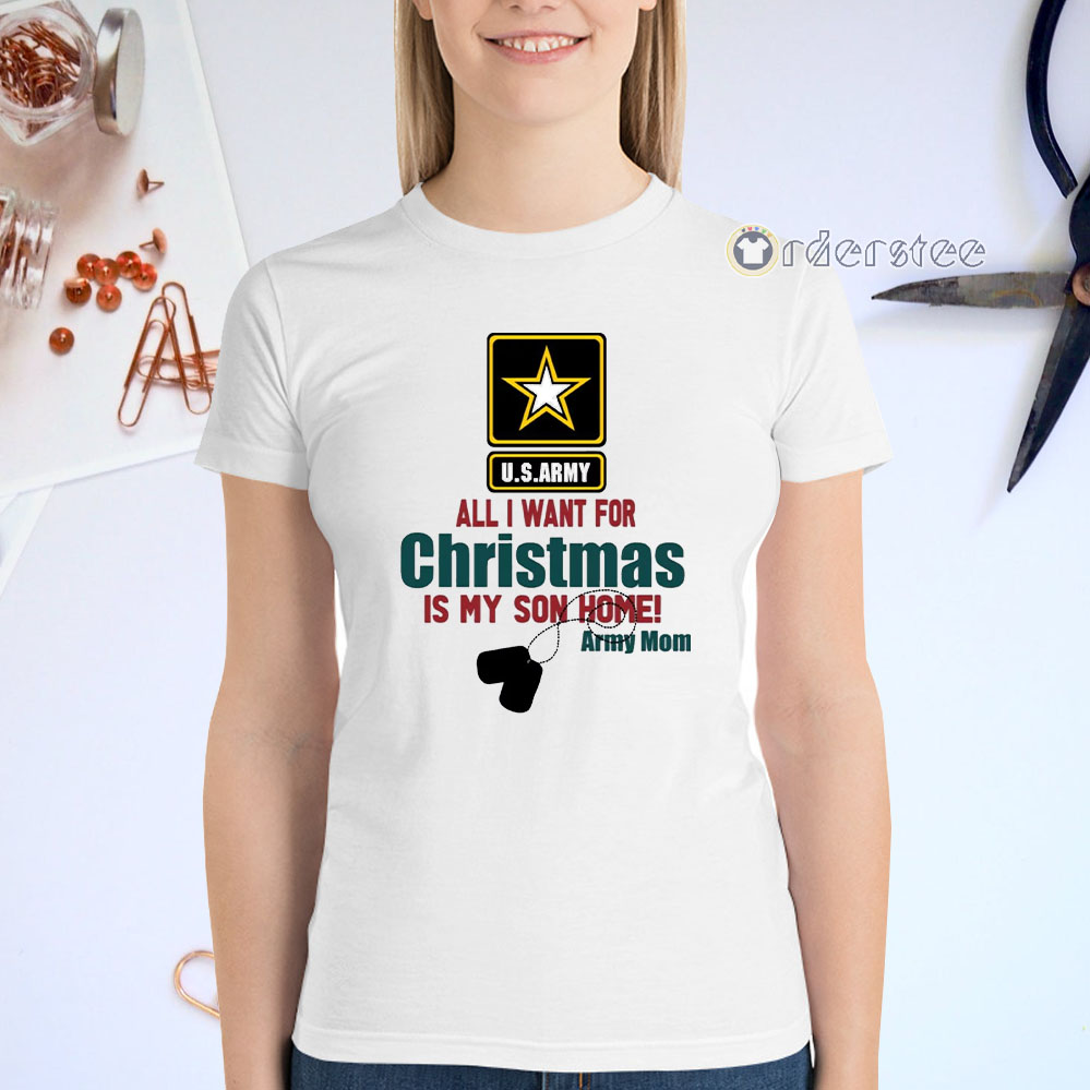 Army Mom All I want for Christmas is my son home t-shirts