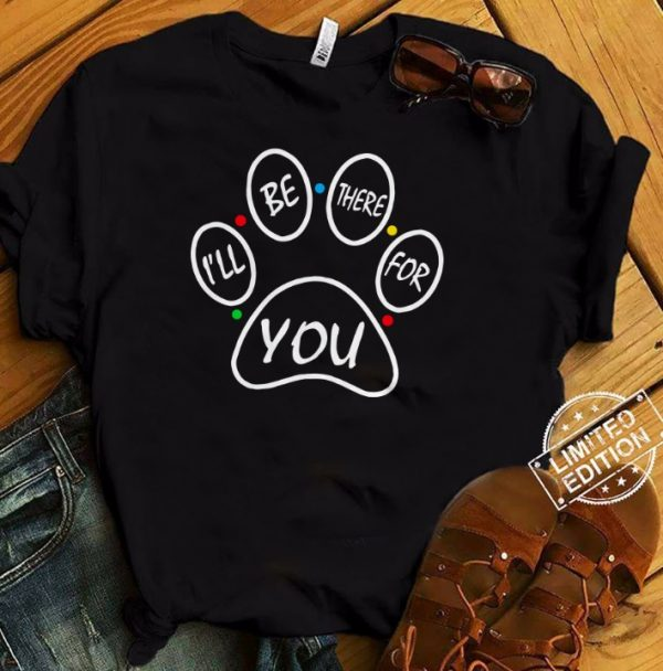 Dog I'll Be There For You Friends Tv Show Shirt