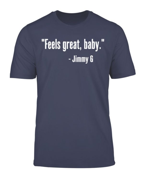 Feels Great Baby Jimmy G Shirts