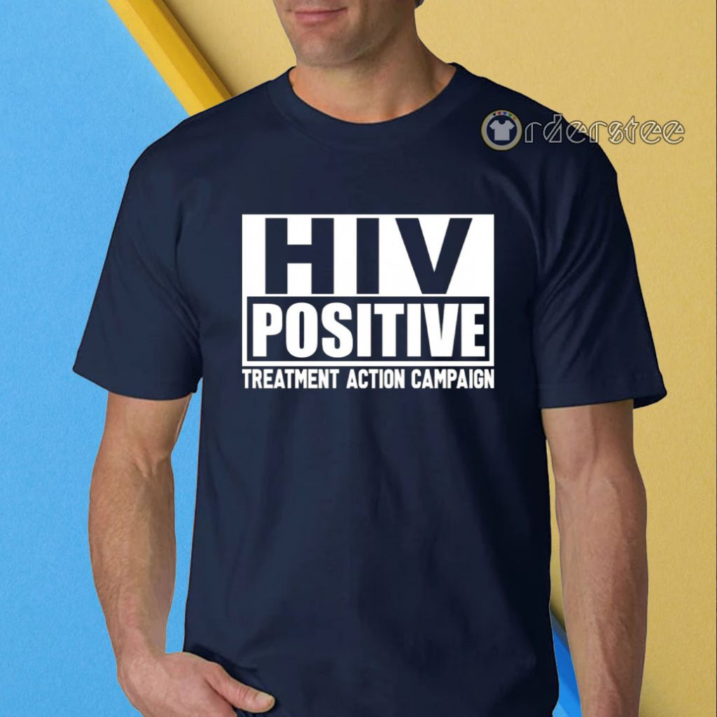 HIV Positive treatment action campaign t-shirt