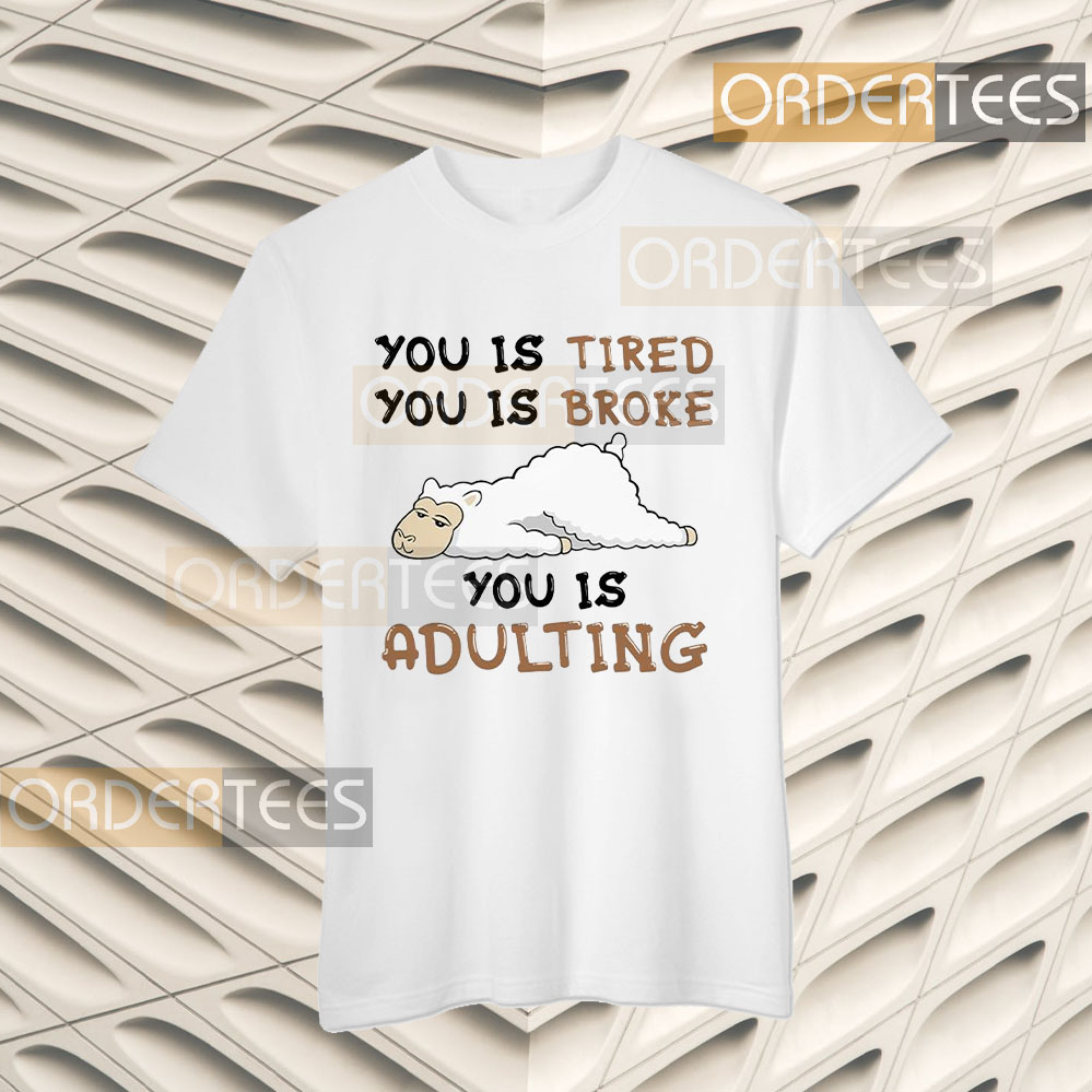Llama You is tired you is broke you is adulting t-shirts