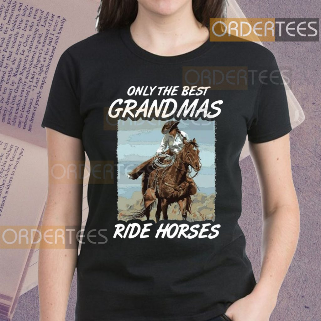 Only The Best Grandmas Ride Horses shirts
