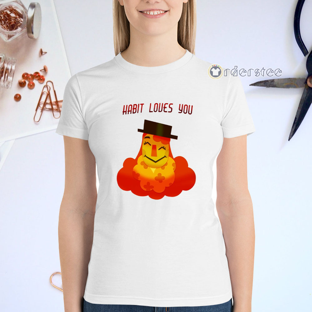 SMILE FOR ME HABIT LOVES YOU T-Shirts