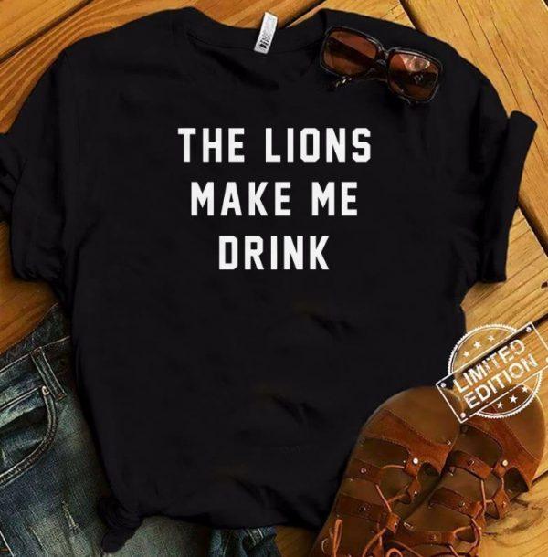The Lions Make Me Drink Shirt