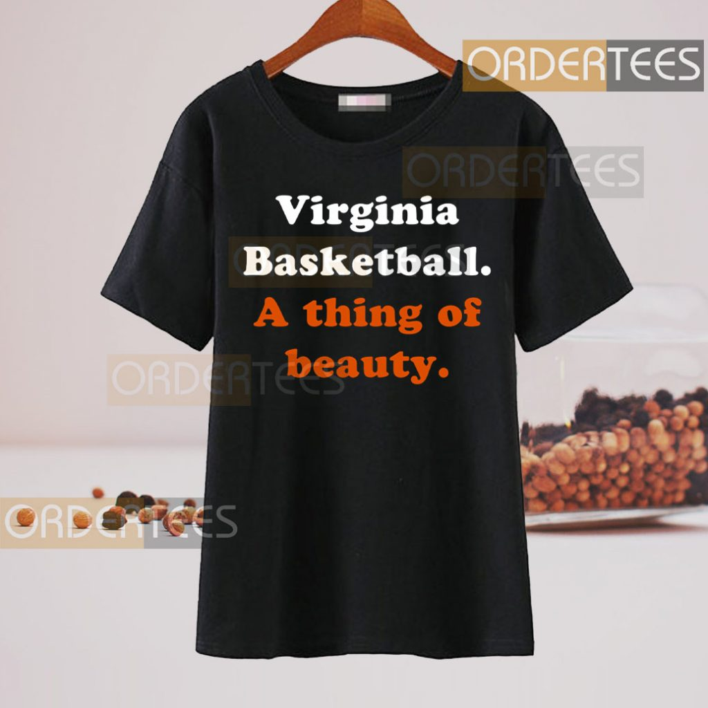 Virginia Basketball A thing of beauty Shirt