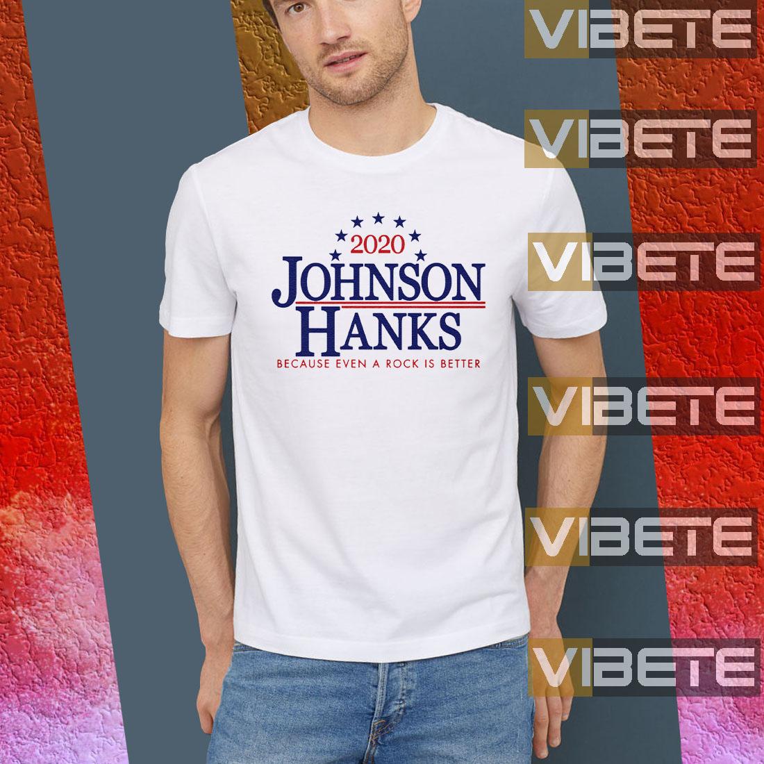 2020 Johnson Hanks Because Even A Rock Is Better Shirt