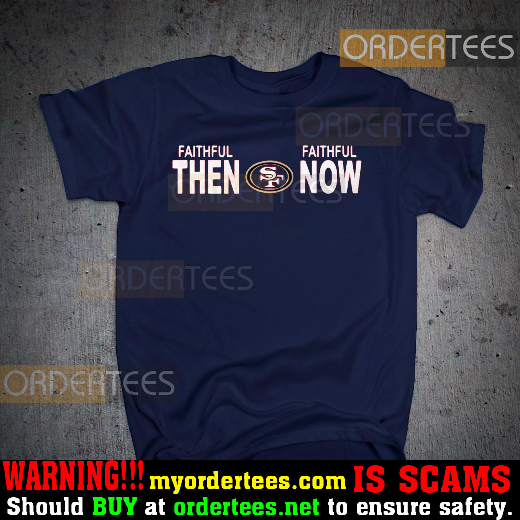 Faithful Then Faithful Now Shirts