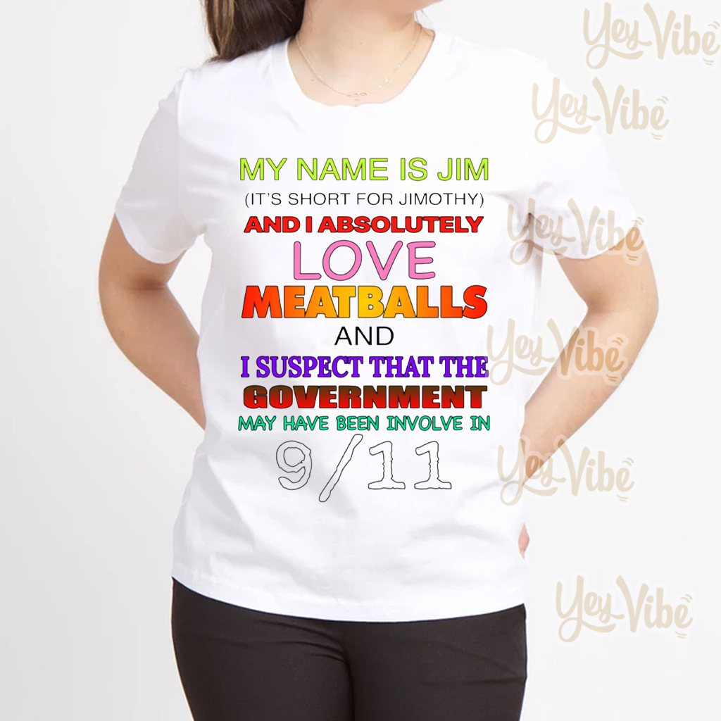 My Name Is Jim It's Short For Jimothy Shirts