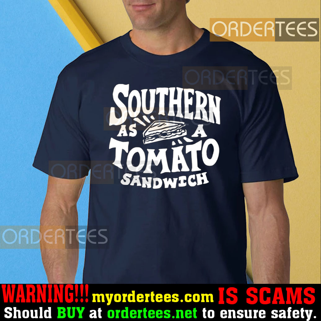 Southern As A Tomato Sandwich t-shirt