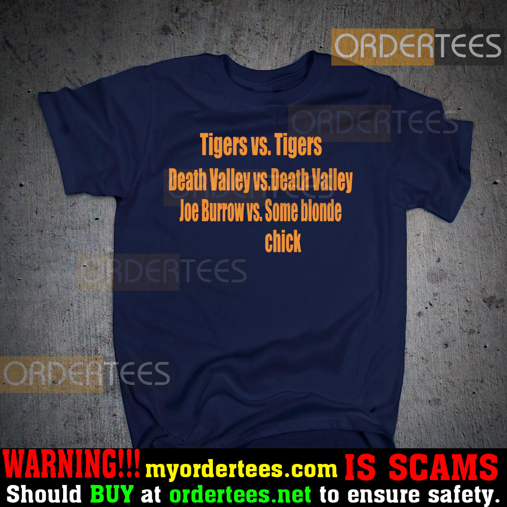Tigers vs Tigers Death Valley vs Death Valley Joe Burrow vs Some Blonde Chick T-Shirts