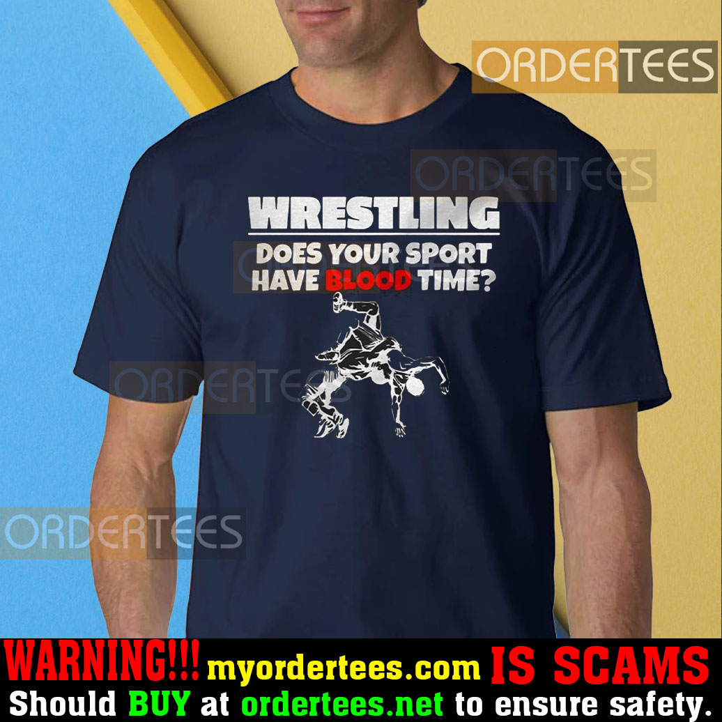 Wrestling does Your sport have Blood time t-shirt