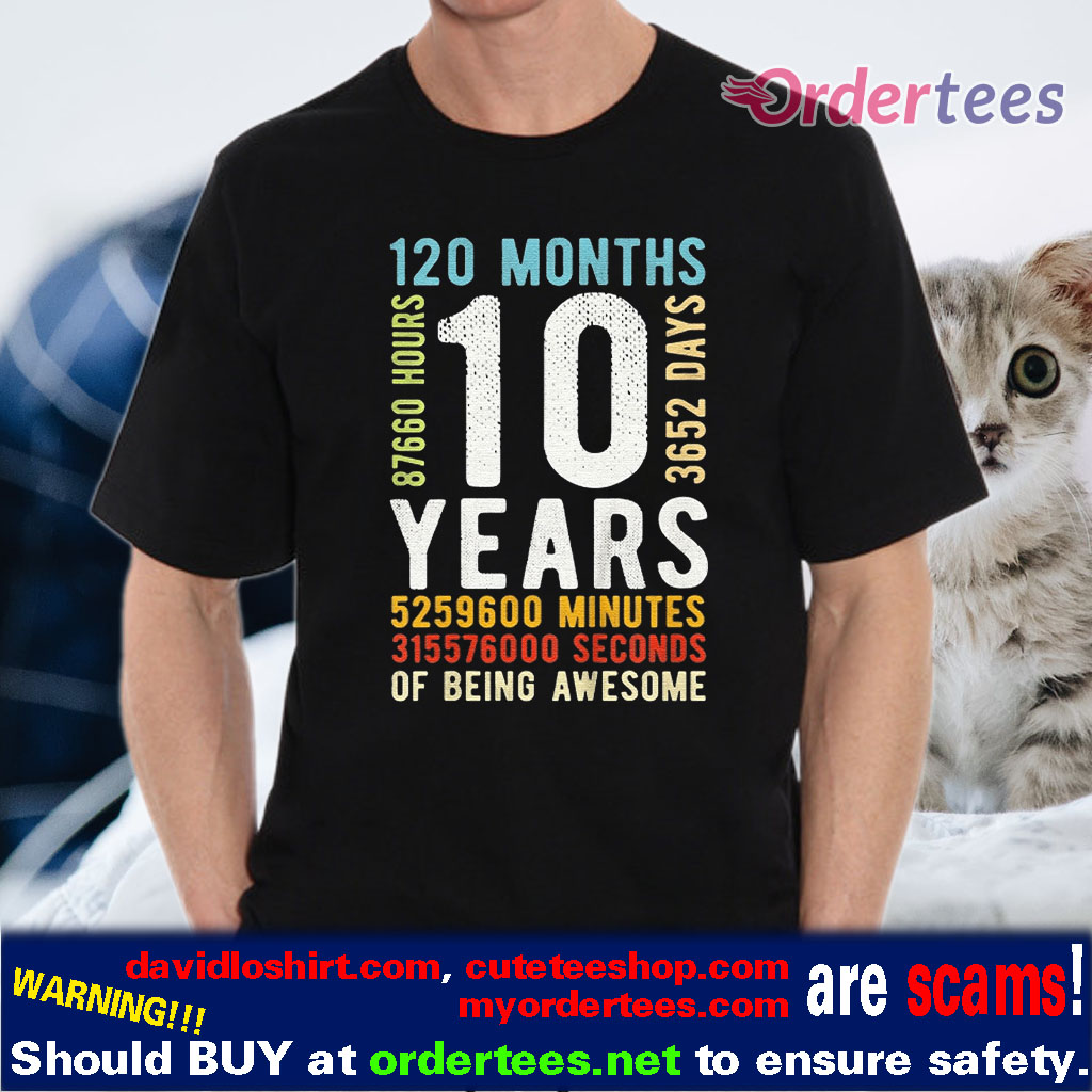 10 Years 120 Months 3652 Days, 87660 Hours Of Being Awesome Vintage shirt