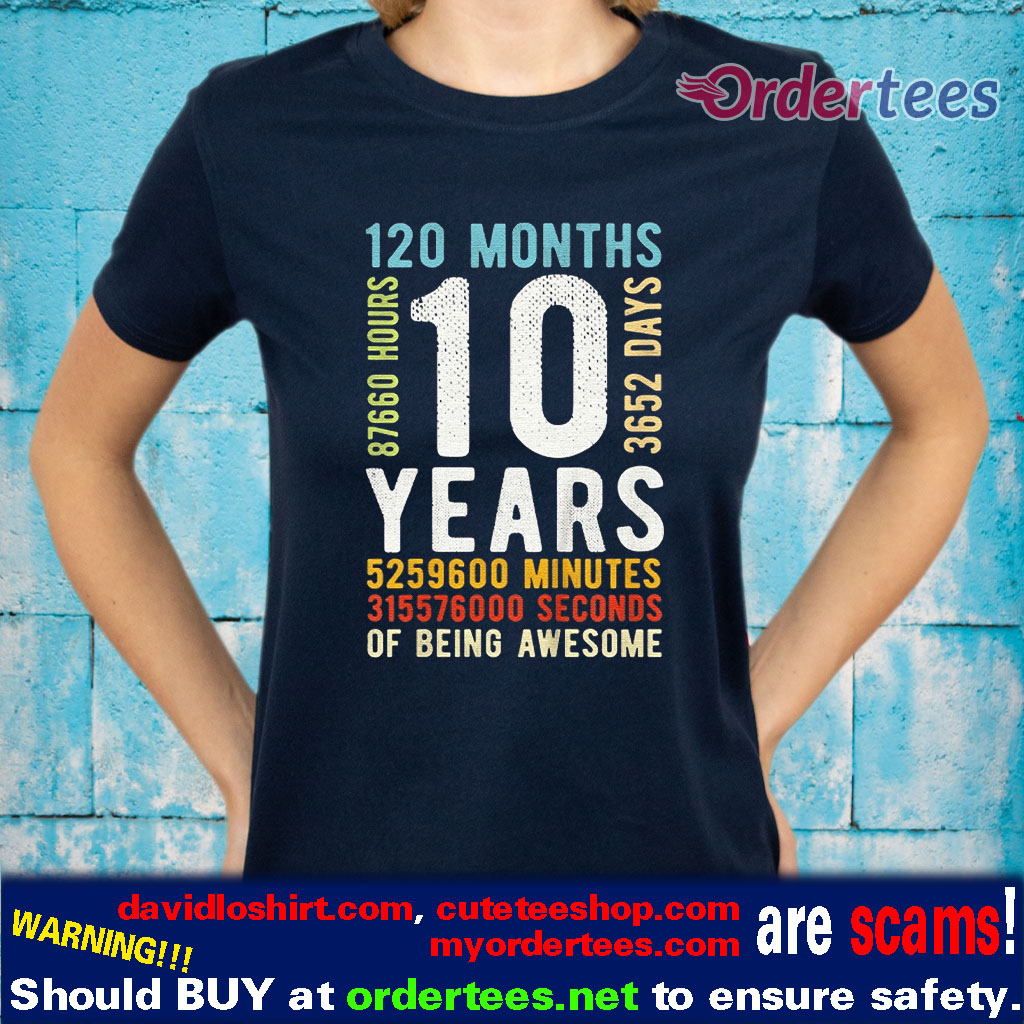 10 Years 120 Months 3652 Days, 87660 Hours Of Being Awesome Vintage shirts