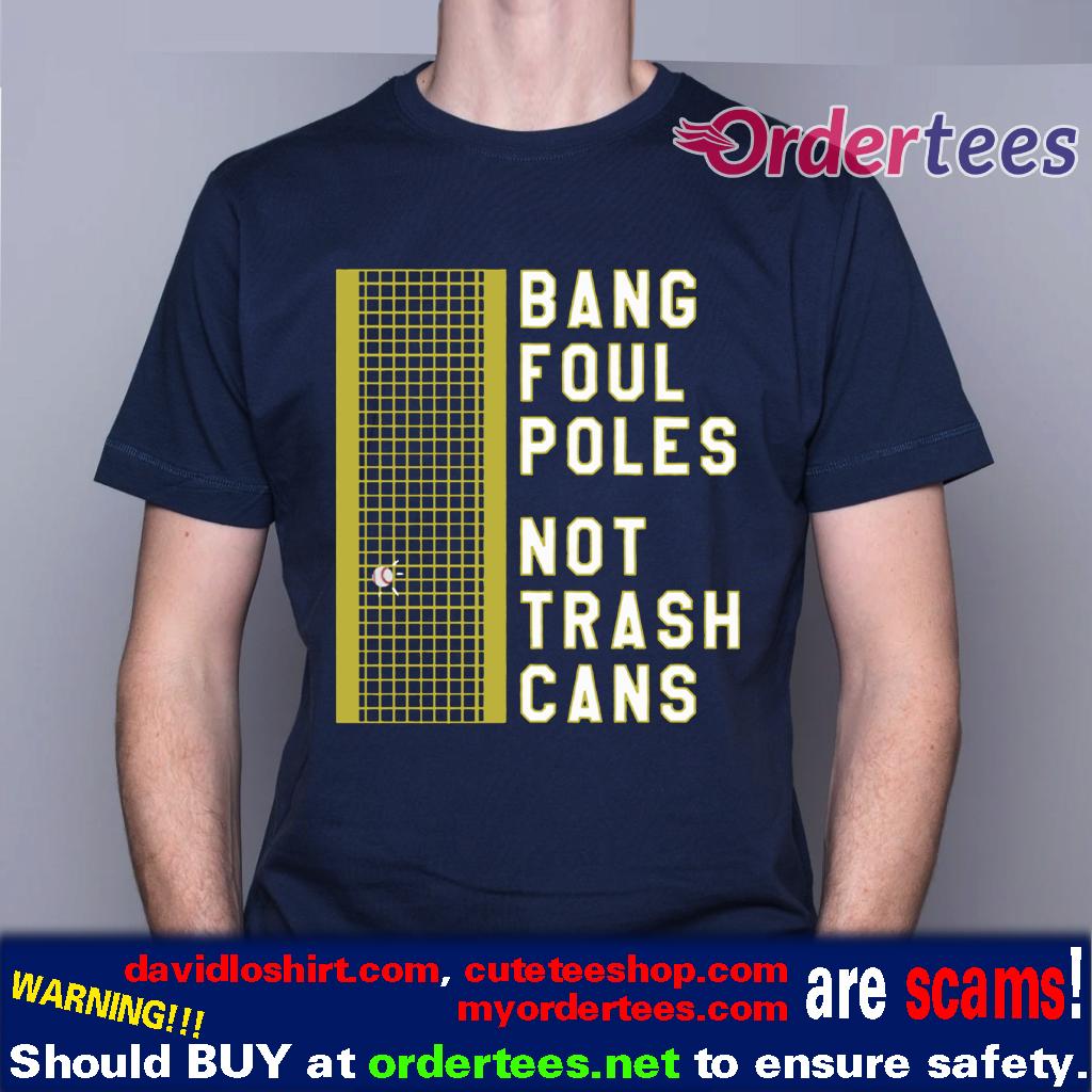 BANG FOUL POLES NOT TRASH CANS SHIRT