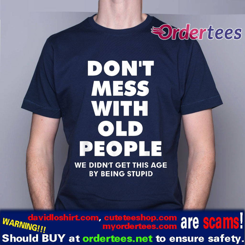 don't mess with old people Funny Tee Gift for Father's Day T Shirts