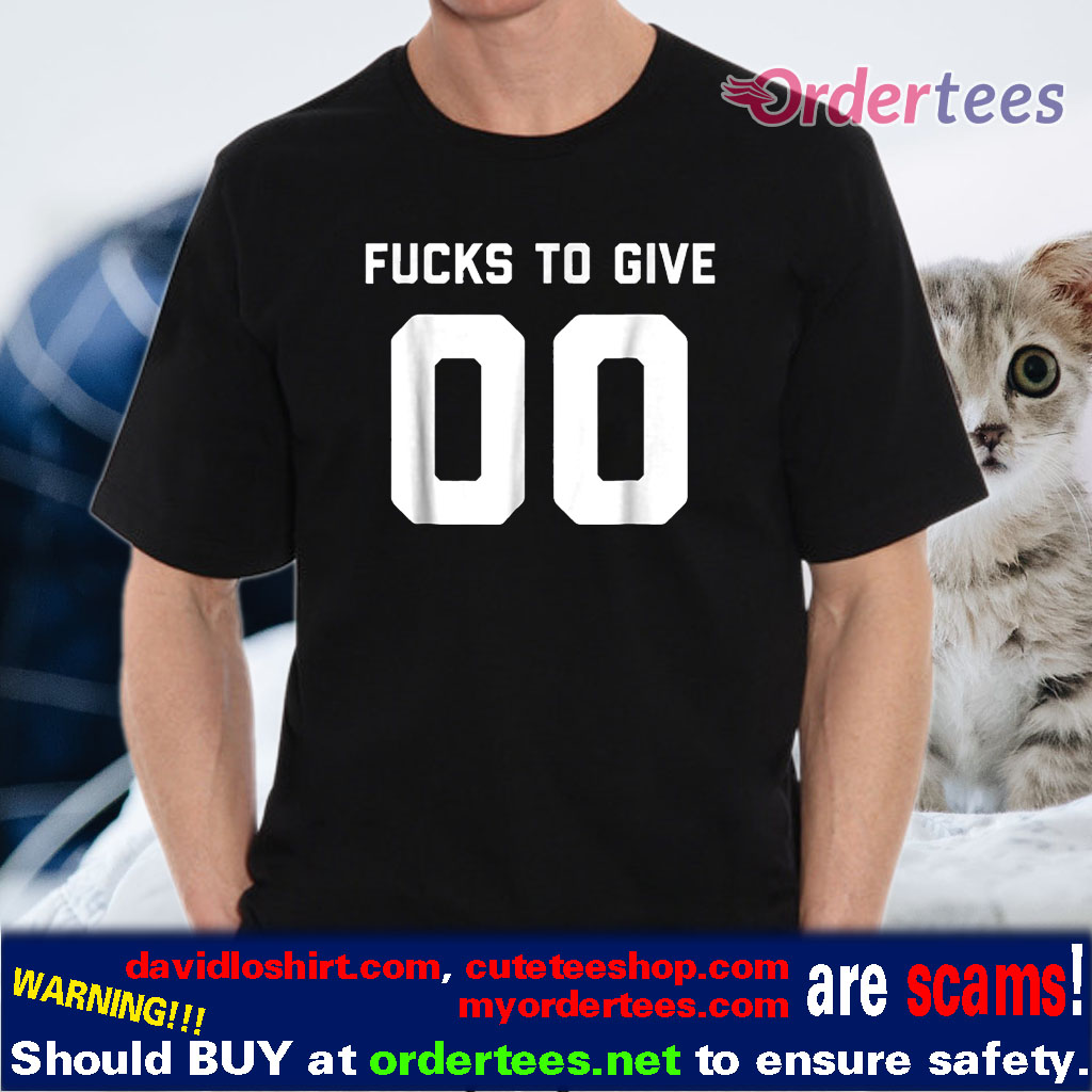 Fucks To Give 00 t-shirts