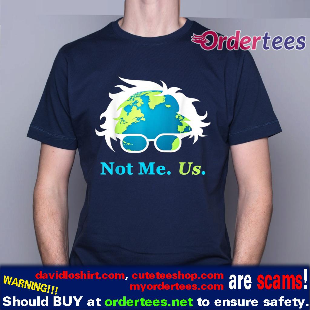 Not Me Us Bernie Sanders For President Earth Day 2020 T-Shirt