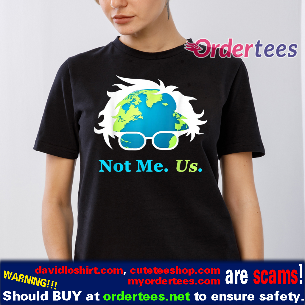 Not Me Us Bernie Sanders For President Earth Day 2020 T-Shirts