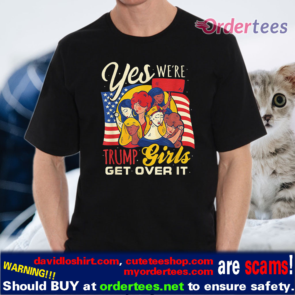 Trump Girl Get Over It Shirt Pro Donald Trump 2020 Women Shirts
