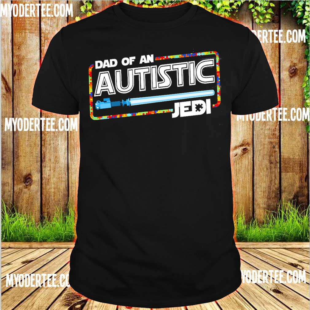 Star War Dad of an Autistic Jedi shirt