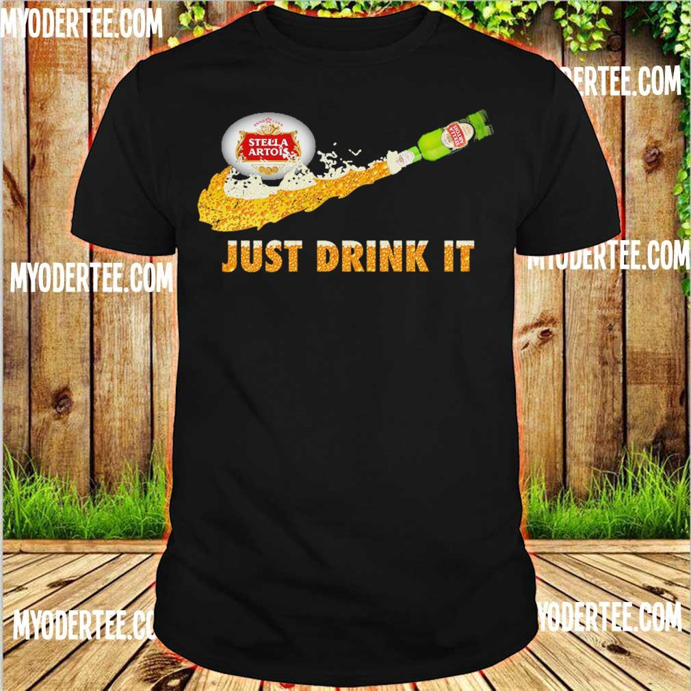 Stella Artois Beer just drink it shirt