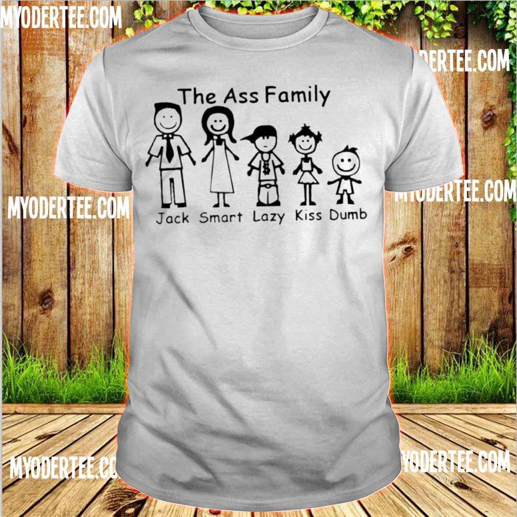 The ass Family Jack Smart Lazy Kiss Dumb shirt