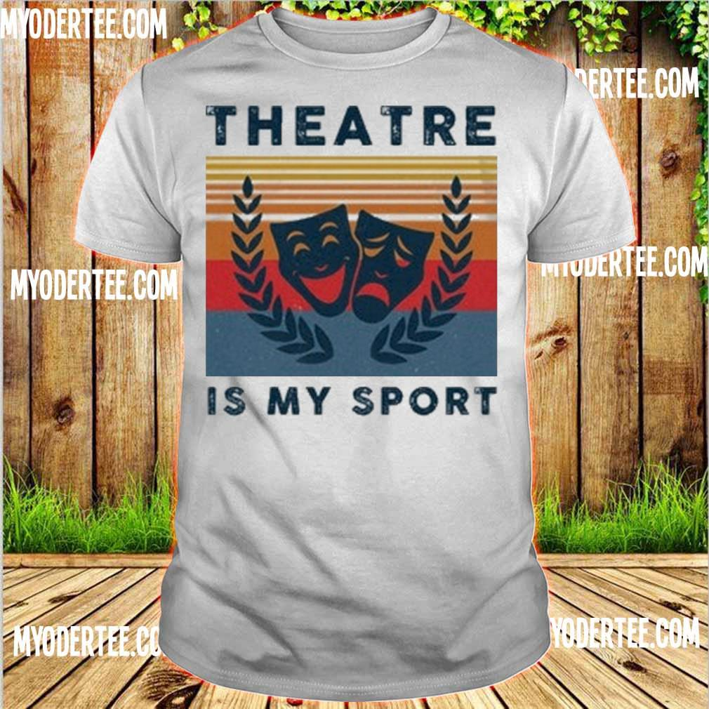 Theatre is my sport vintage shirt