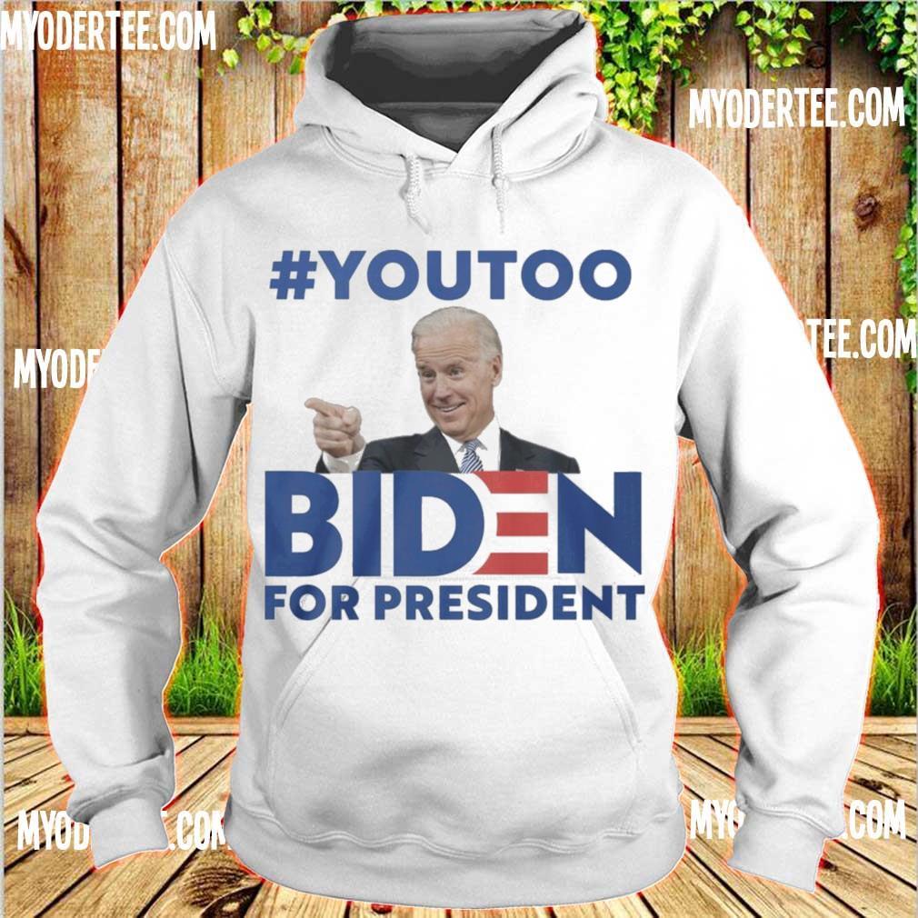 #youtoo Biden For president s hoodie
