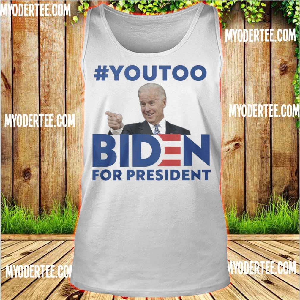 #youtoo Biden For president s tank top