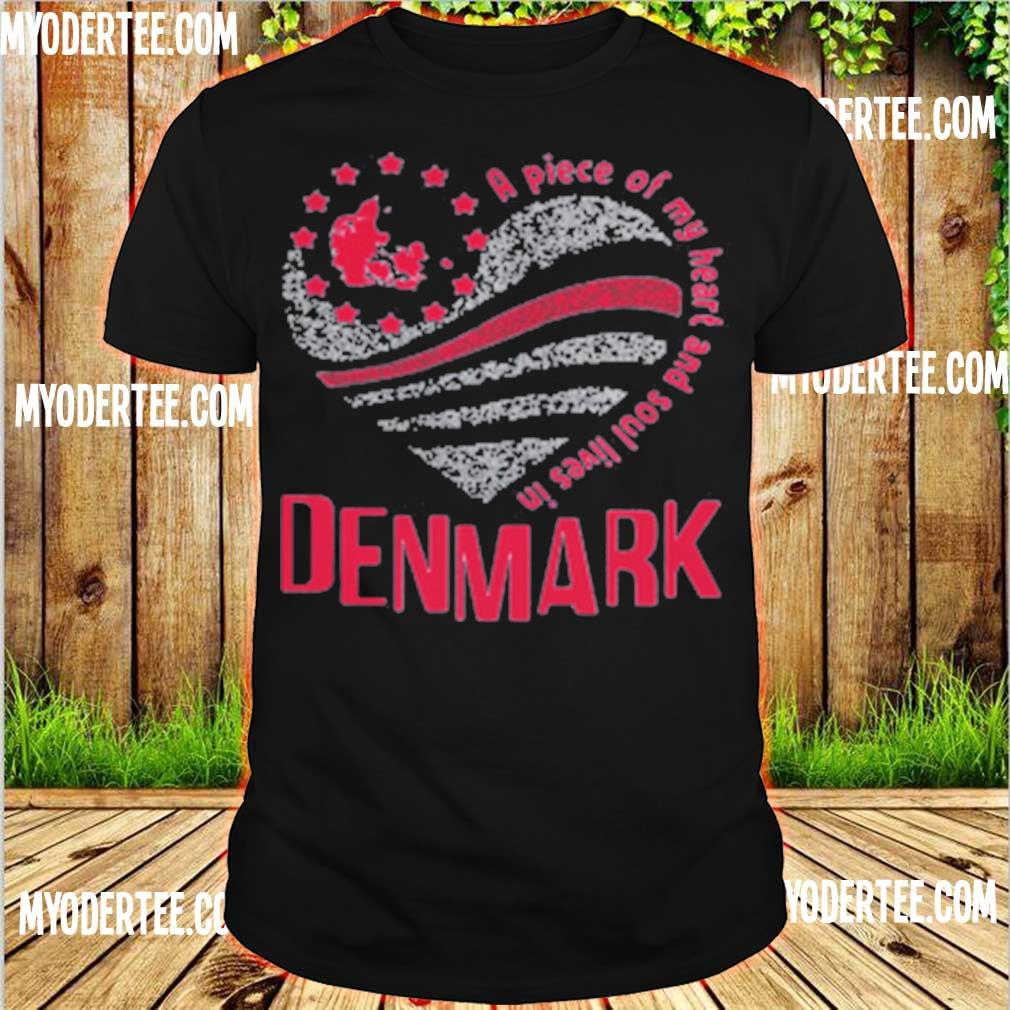 A piece of my heart and soul lives in Denmark shirt